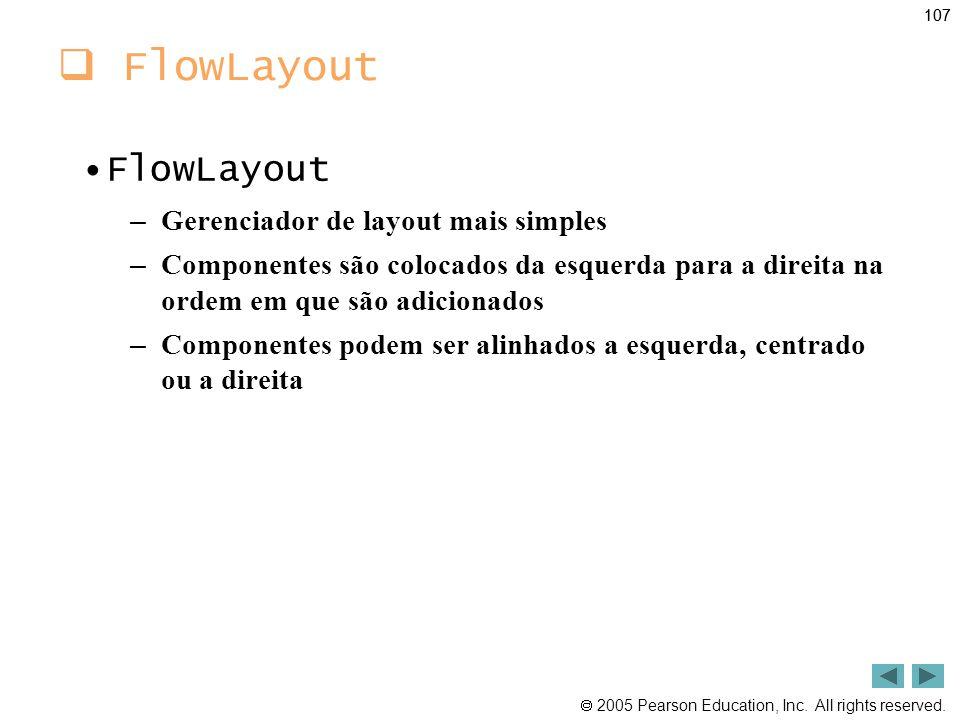 FlowLayout FlowLayout Gerenciador de layout mais simples