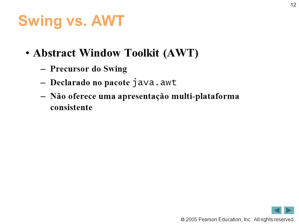 Swing vs. AWT Abstract Window Toolkit (AWT) Precursor do Swing