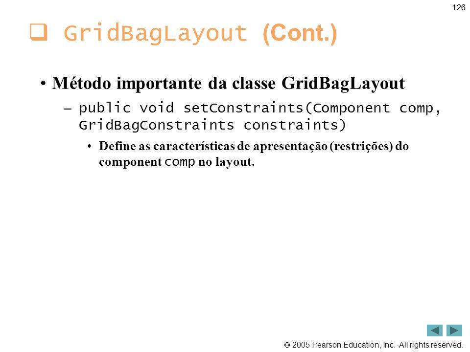 GridBagLayout (Cont.) Método importante da classe GridBagLayout