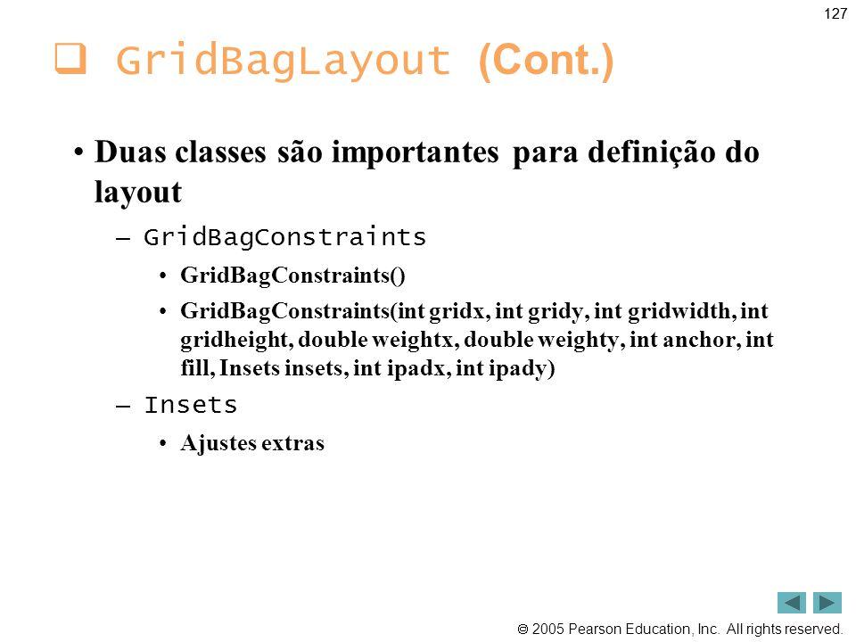 127 GridBagLayout (Cont.) Duas classes são importantes para definição do layout. GridBagConstraints.