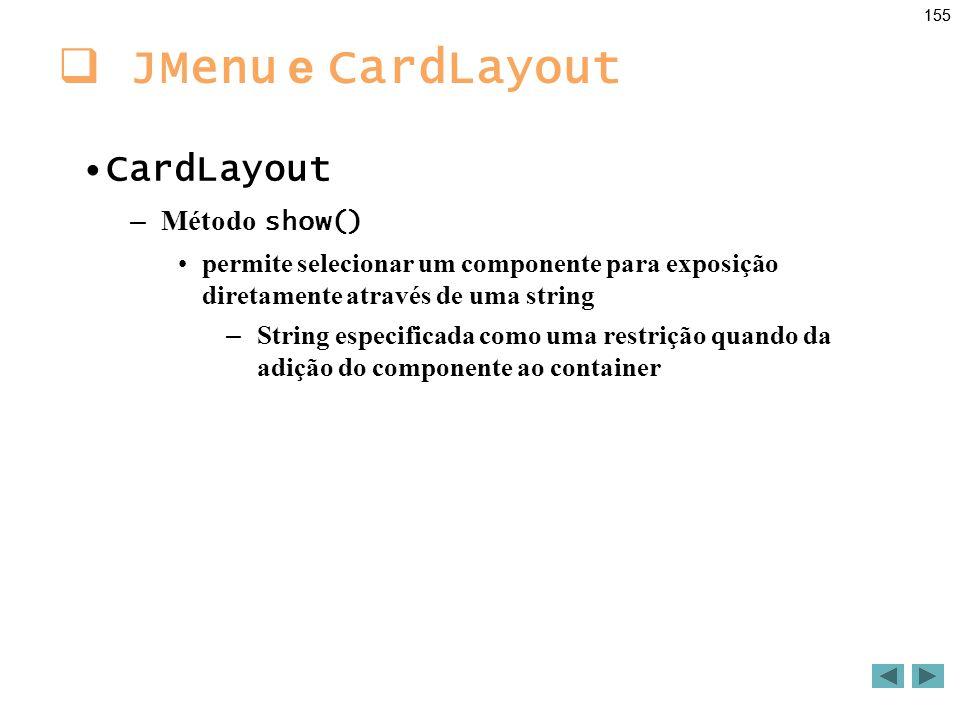 JMenu e CardLayout CardLayout Método show()