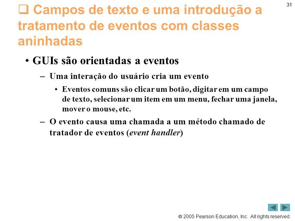 31 Campos de texto e uma introdução a tratamento de eventos com classes aninhadas. GUIs são orientadas a eventos.