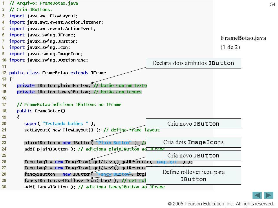 Resumo FrameBotao.java (1 de 2) Declara dois atributos JButton
