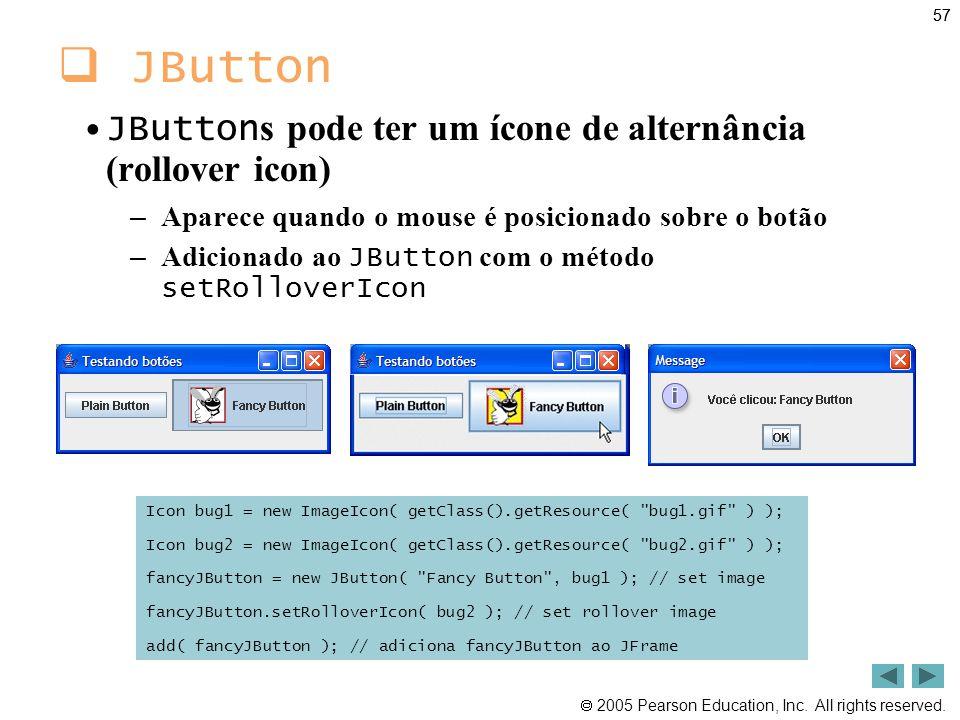JButton JButtons pode ter um ícone de alternância (rollover icon)