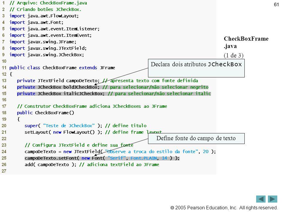 Outline CheckBoxFrame .java (1 de 3) Declara dois atributos JCheckBox
