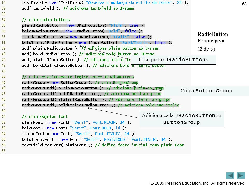 Outline RadioButton Frame.java (2 de 3) Cria quatro JRadioButtons