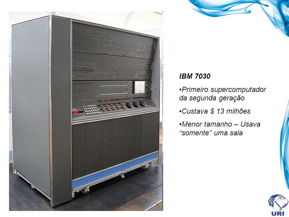 IBM 7030 Primeiro supercomputador da segunda geração.