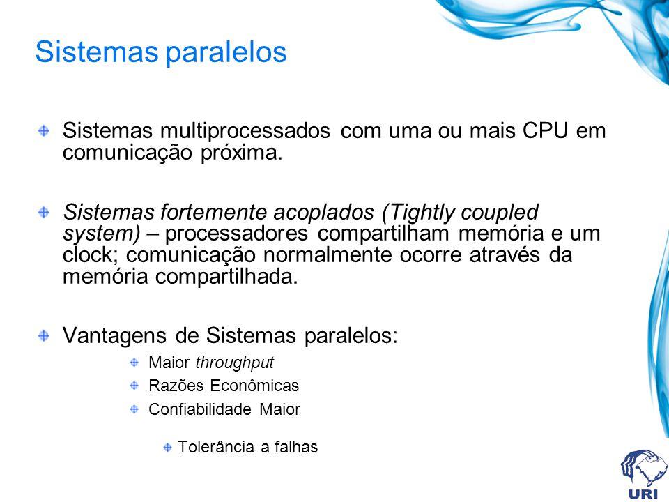 Sistemas paralelos Sistemas multiprocessados com uma ou mais CPU em comunicação próxima.