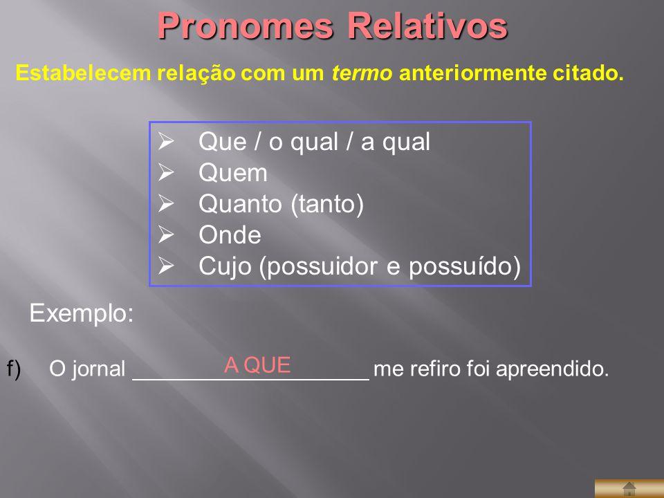 Pronomes Relativos Que / o qual / a qual Quem Quanto (tanto) Onde