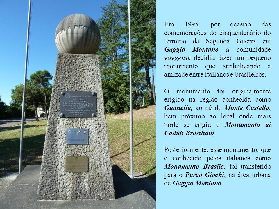 Em 1995, por ocasião das comemorações do cinqüentenário do término da Segunda Guerra em Gaggio Montano a comunidade gaggense decidiu fazer um pequeno monumento que simbolizando a amizade entre italianos e brasileiros.