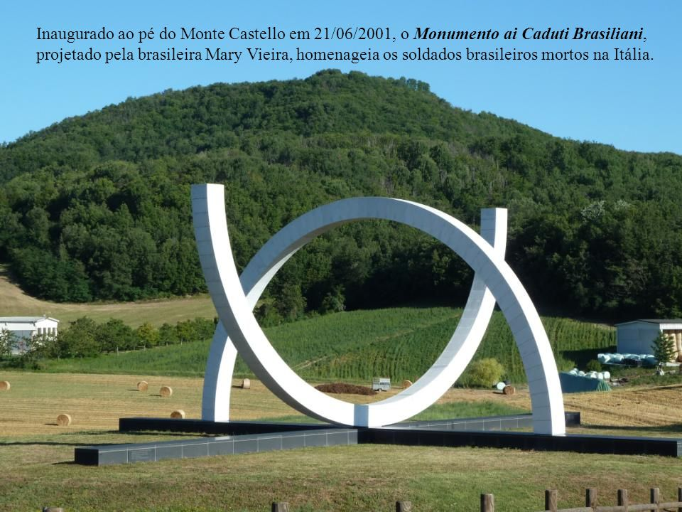 Inaugurado ao pé do Monte Castello em 21/06/2001, o Monumento ai Caduti Brasiliani, projetado pela brasileira Mary Vieira, homenageia os soldados brasileiros mortos na Itália.