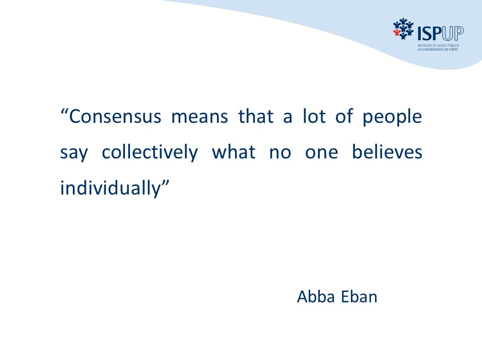 Consensus means that a lot of people say collectively what no one believes individually