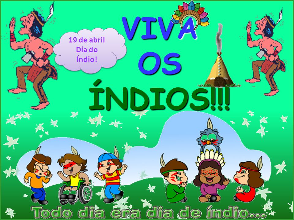 VIVA OS ÍNDIOS!!! 19 de abril Dia do Índio!