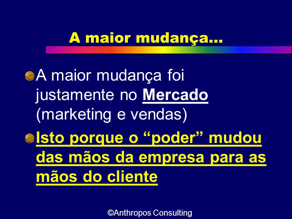 A maior mudança foi justamente no Mercado (marketing e vendas)