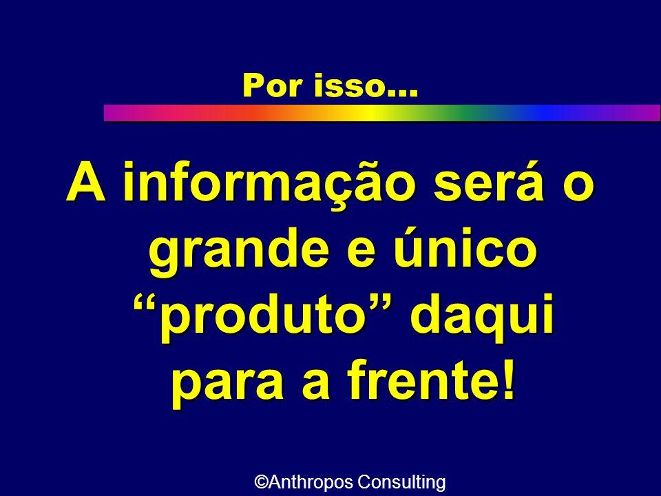 A informação será o grande e único produto daqui para a frente!