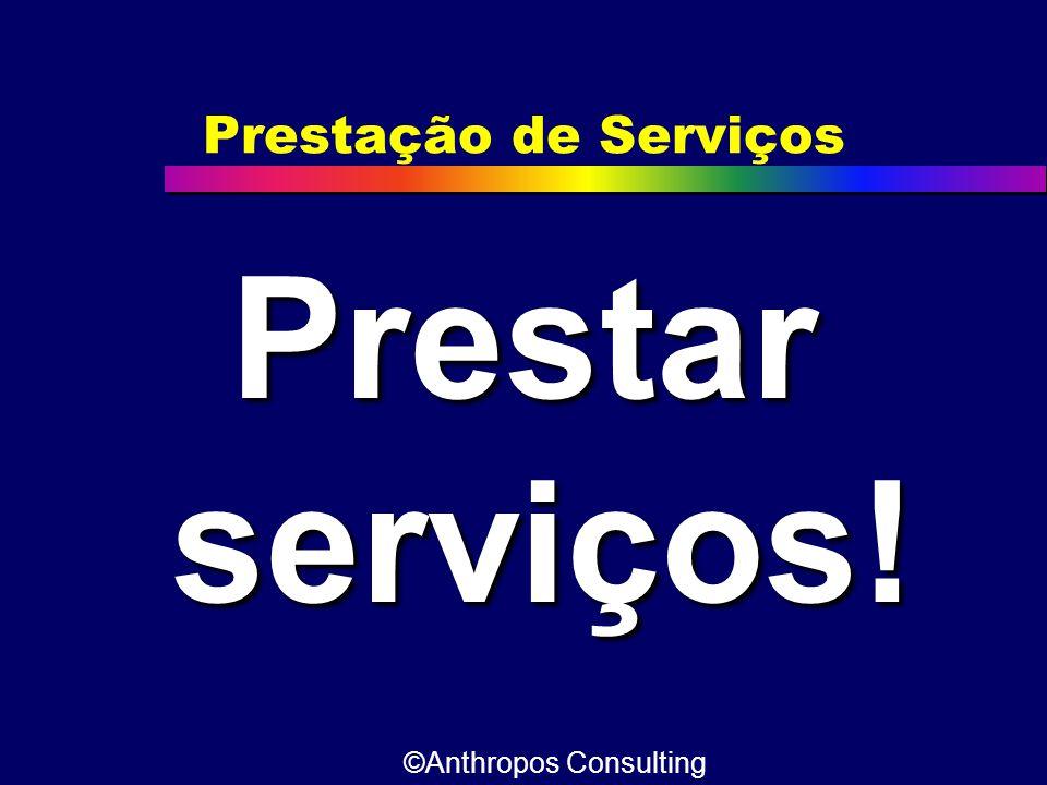 Prestação de Serviços Prestar serviços! ©Anthropos Consulting