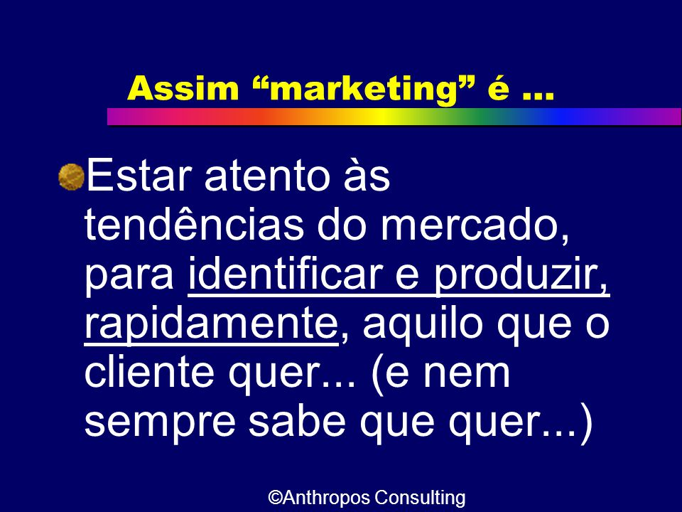 Assim marketing é ...