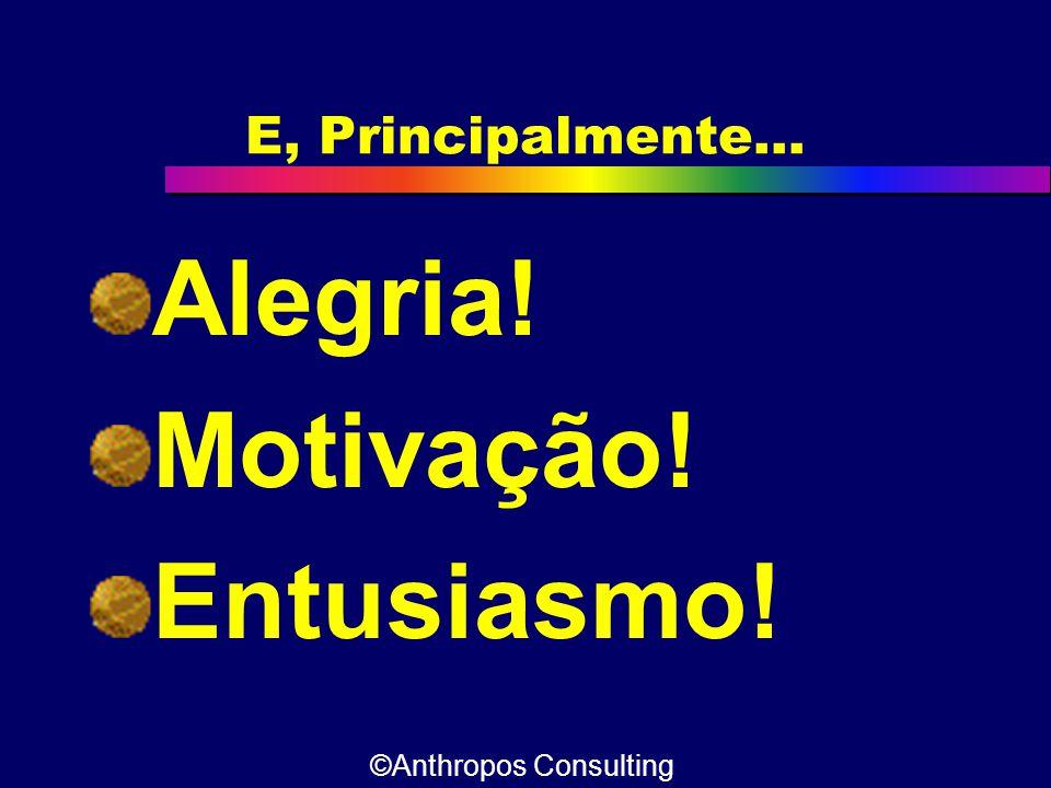 Alegria! Motivação! Entusiasmo! E, Principalmente...