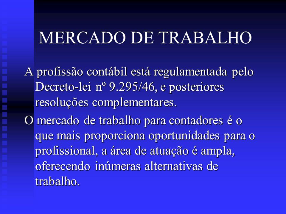 MERCADO DE TRABALHO A profissão contábil está regulamentada pelo Decreto-lei nº 9.295/46, e posteriores resoluções complementares.