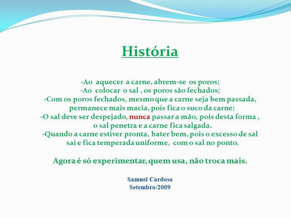 História Agora é só experimentar, quem usa, não troca mais.