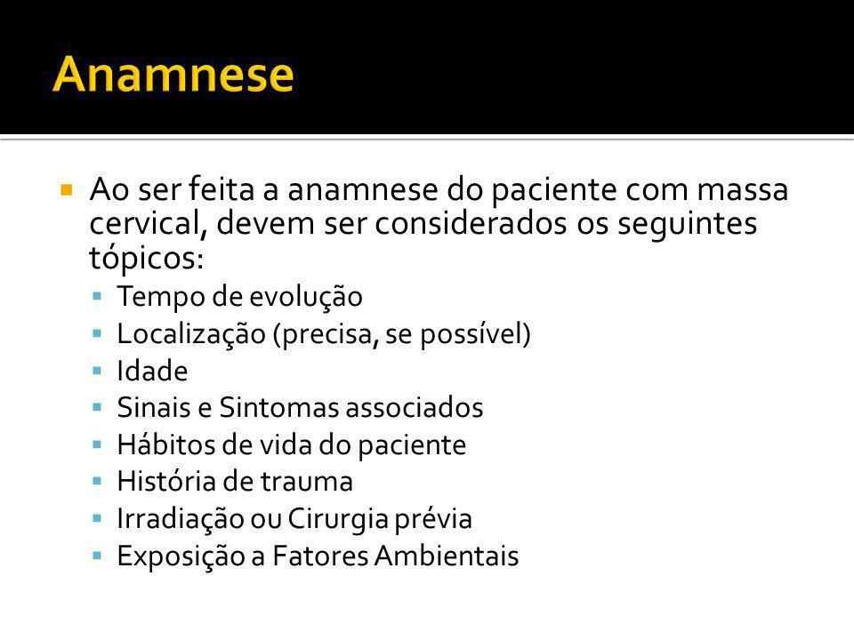 Anamnese Ao ser feita a anamnese do paciente com massa cervical, devem ser considerados os seguintes tópicos: