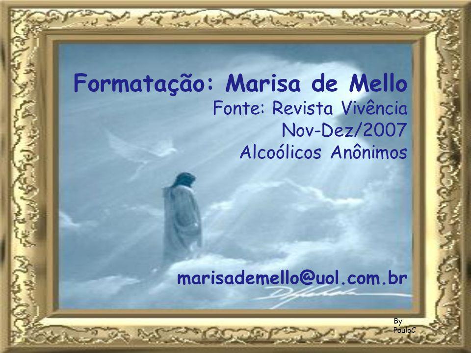 Formatação: Marisa de Mello Fonte: Revista Vivência Nov-Dez/2007 Alcoólicos Anônimos marisademello@uol.com.br