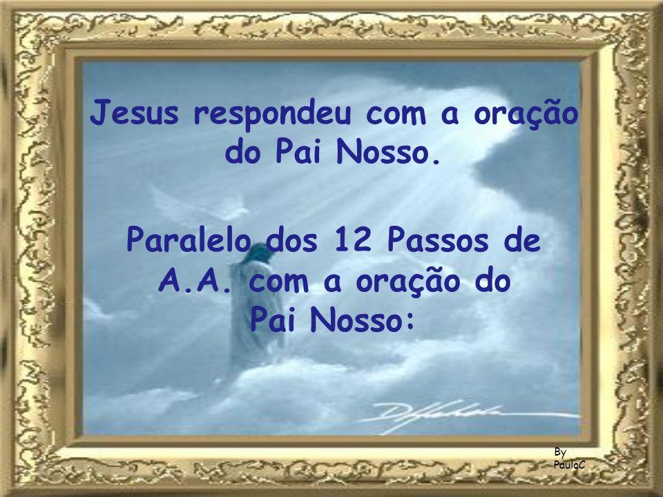 Jesus respondeu com a oração do Pai Nosso. Paralelo dos 12 Passos de A