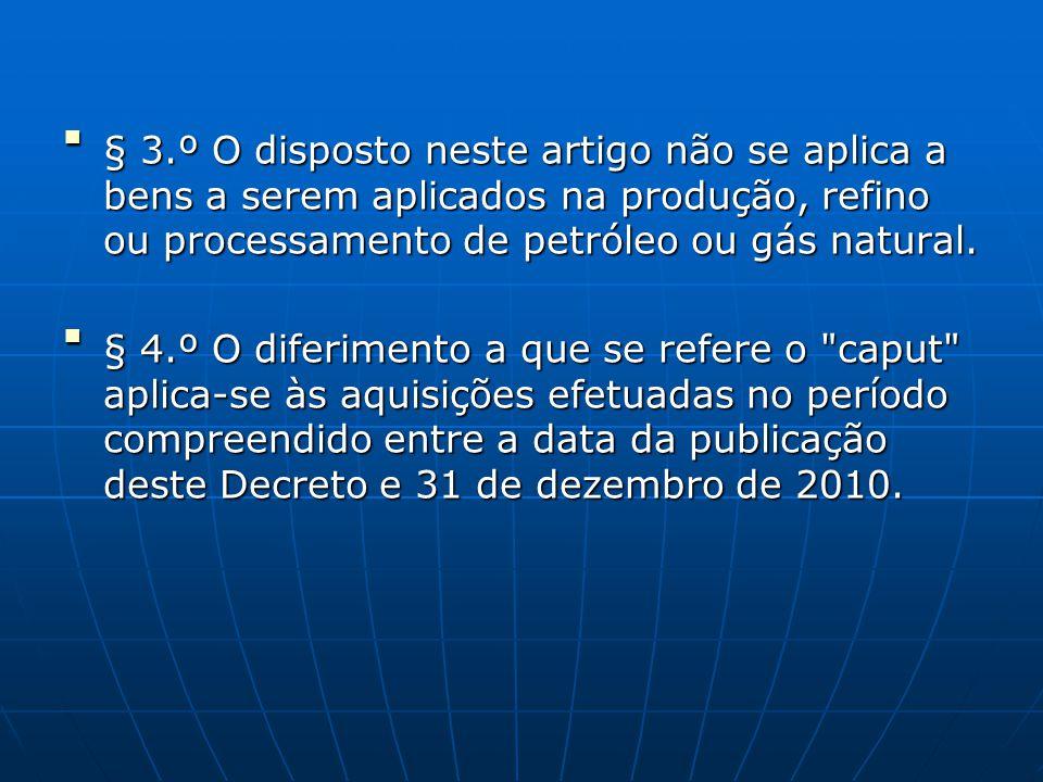 § 3.º O disposto neste artigo não se aplica a bens a serem aplicados na produção, refino ou processamento de petróleo ou gás natural.