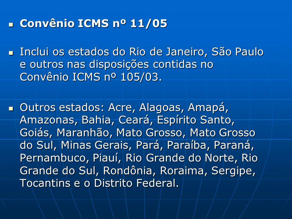 Convênio ICMS nº 11/05 Inclui os estados do Rio de Janeiro, São Paulo e outros nas disposições contidas no Convênio ICMS nº 105/03.