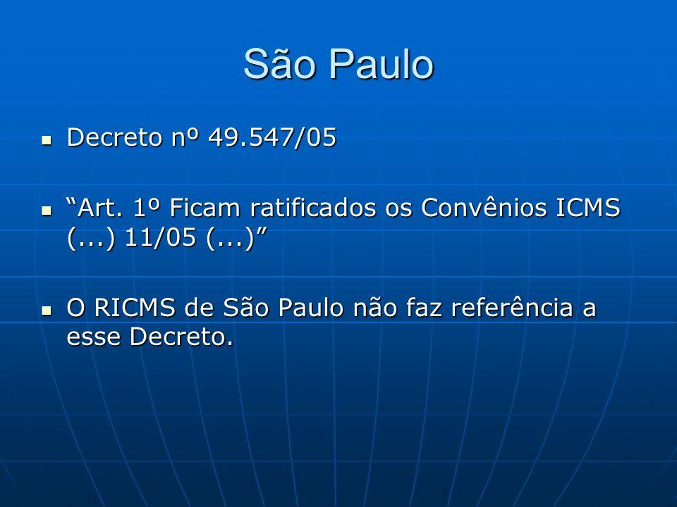 São Paulo Decreto nº 49.547/05. Art. 1º Ficam ratificados os Convênios ICMS (...) 11/05 (...)
