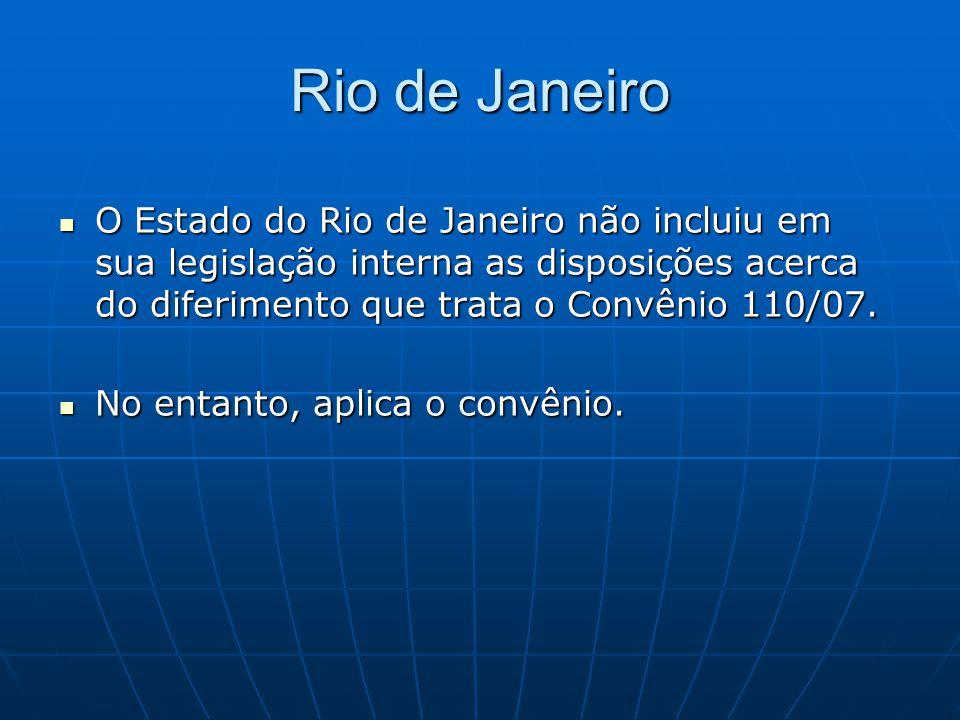 Rio de Janeiro O Estado do Rio de Janeiro não incluiu em sua legislação interna as disposições acerca do diferimento que trata o Convênio 110/07.