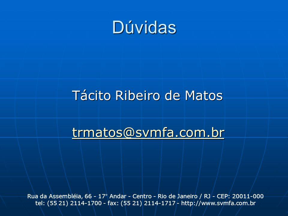 Dúvidas Tácito Ribeiro de Matos trmatos@svmfa.com.br