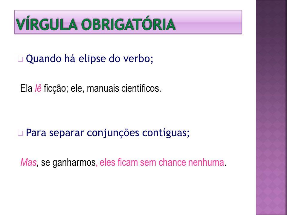 Vírgula obrigatória Quando há elipse do verbo;