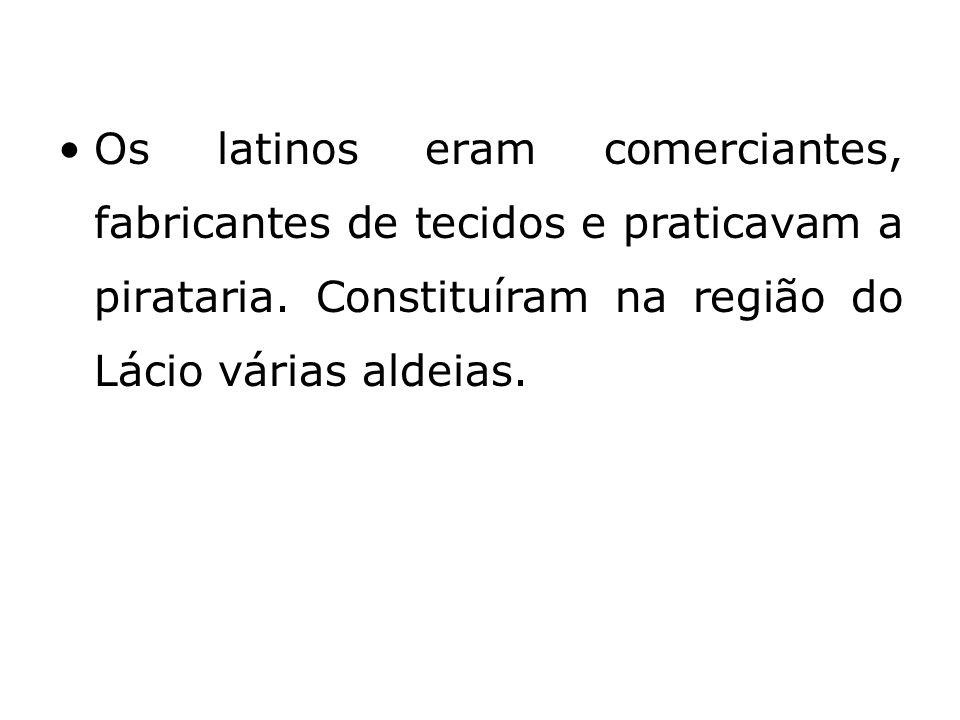 Os latinos eram comerciantes, fabricantes de tecidos e praticavam a pirataria.