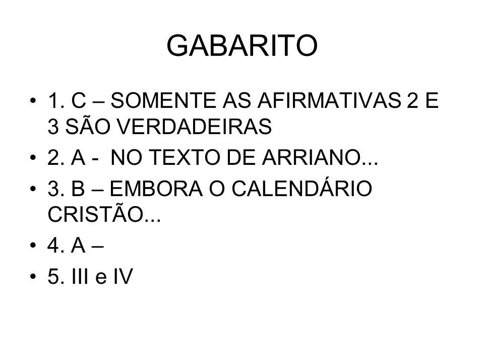 GABARITO 1. C – SOMENTE AS AFIRMATIVAS 2 E 3 SÃO VERDADEIRAS