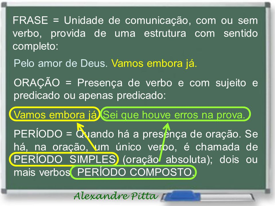 FRASE = Unidade de comunicação, com ou sem verbo, provida de uma estrutura com sentido completo: