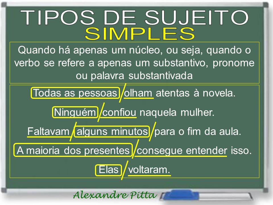 TIPOS DE SUJEITO SIMPLES. Quando há apenas um núcleo, ou seja, quando o verbo se refere a apenas um substantivo, pronome ou palavra substantivada.