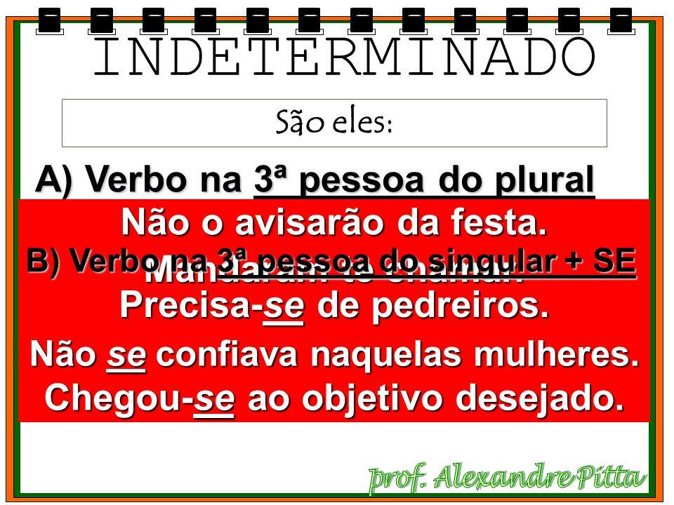 INDETERMINADO A) Verbo na 3ª pessoa do plural Não o avisarão da festa.