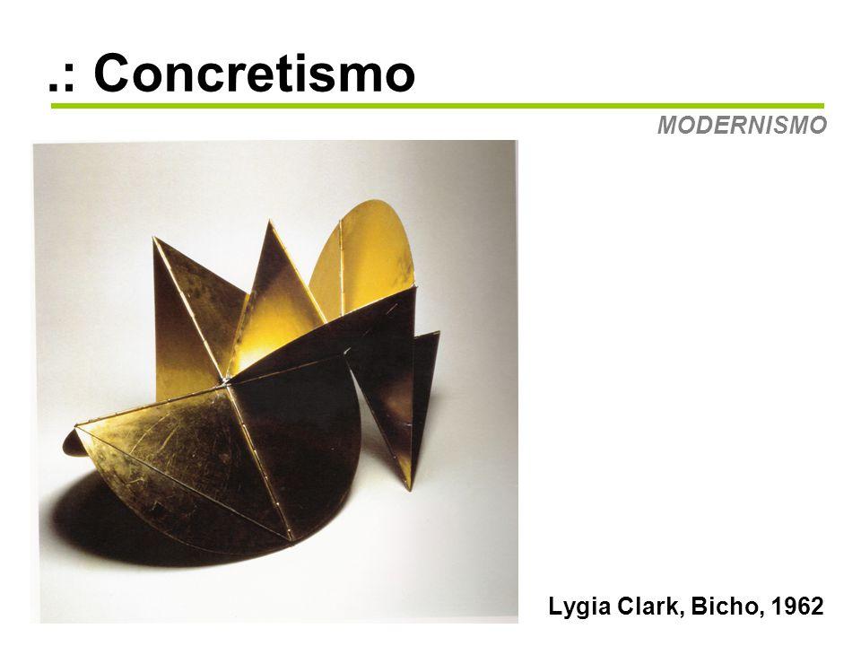 .: Concretismo MODERNISMO Lygia Clark, Bicho, 1962
