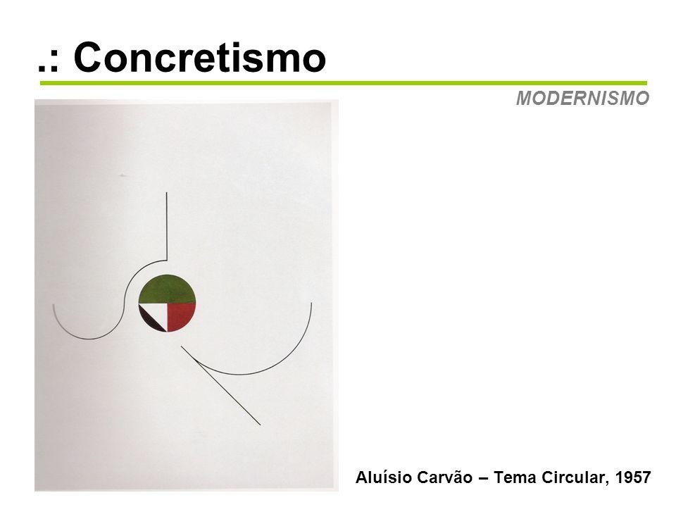 .: Concretismo MODERNISMO Aluísio Carvão – Tema Circular, 1957