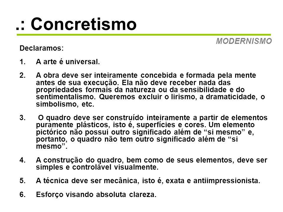 .: Concretismo MODERNISMO Declaramos: A arte é universal.