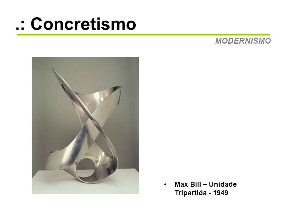 .: Concretismo MODERNISMO Max Bill – Unidade Tripartida - 1949