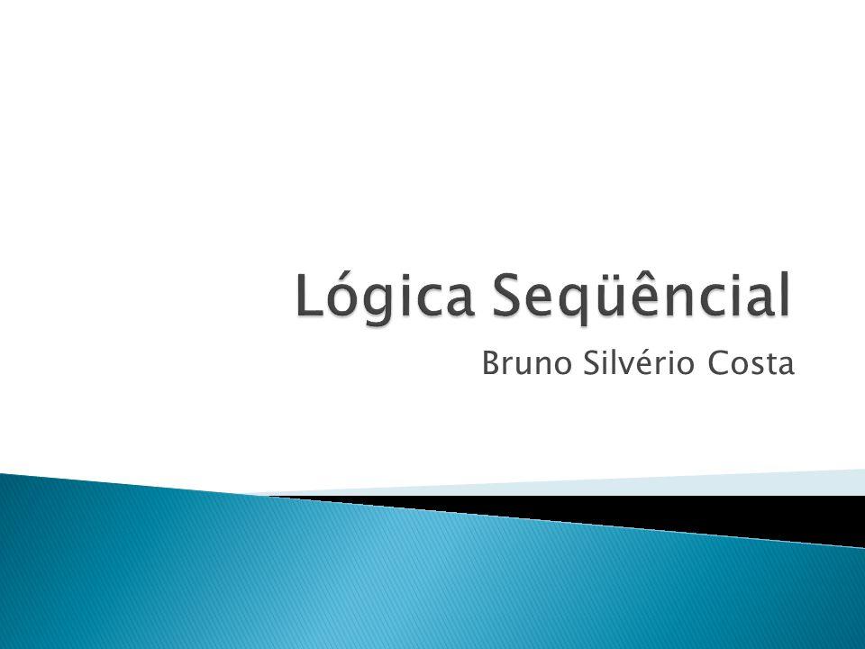 Lógica Seqüêncial Bruno Silvério Costa