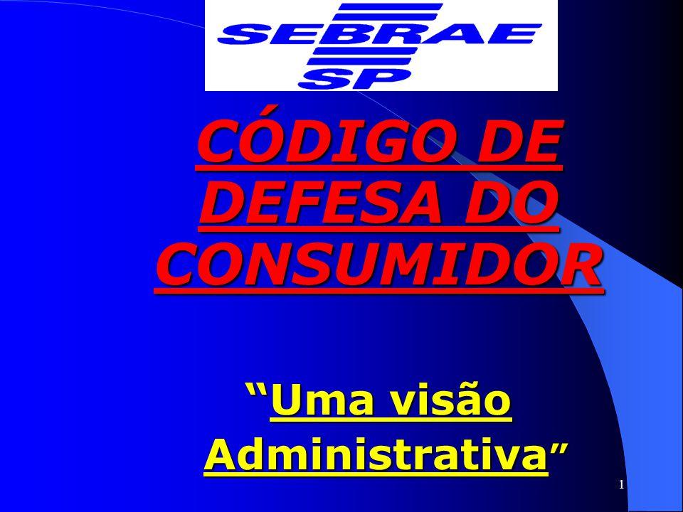 CÓDIGO DE DEFESA DO CONSUMIDOR Uma visão Administrativa