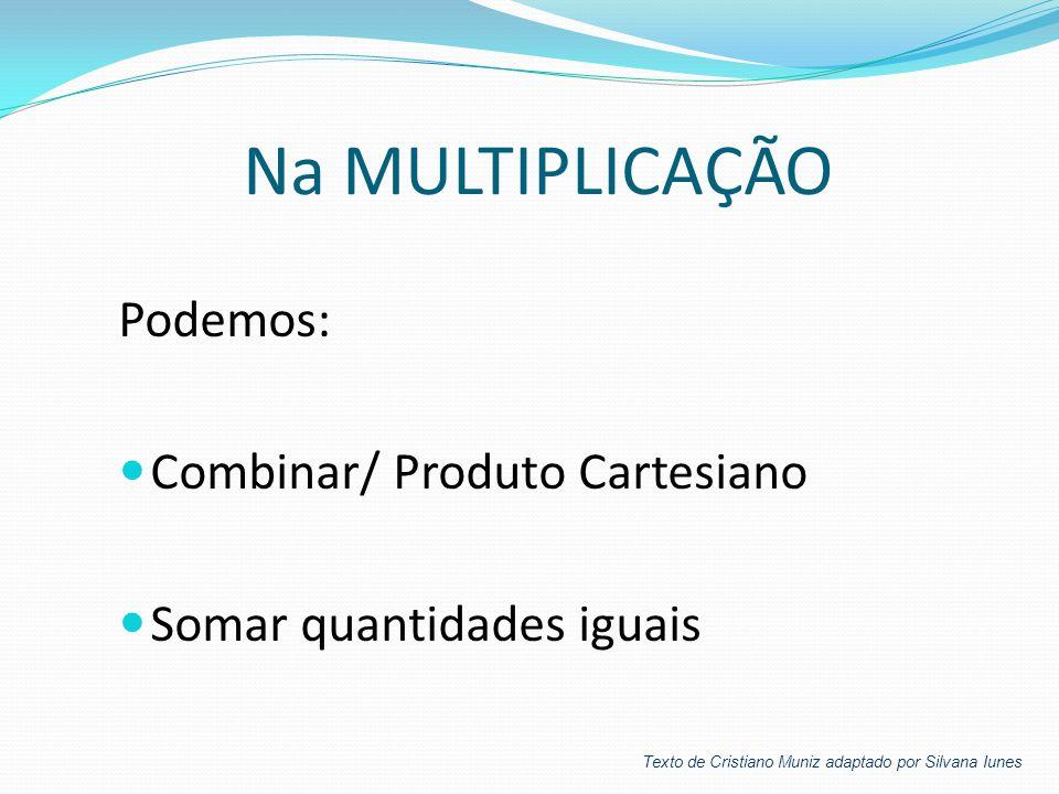 Na MULTIPLICAÇÃO Podemos: Combinar/ Produto Cartesiano