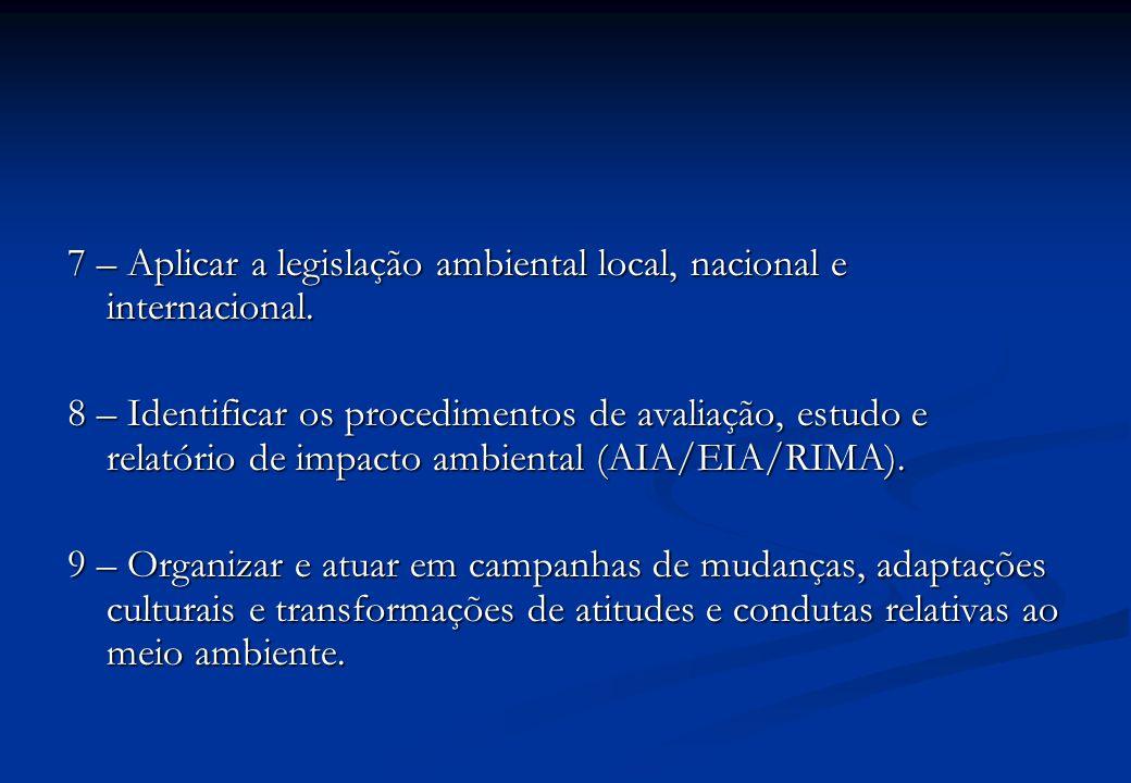 7 – Aplicar a legislação ambiental local, nacional e internacional.