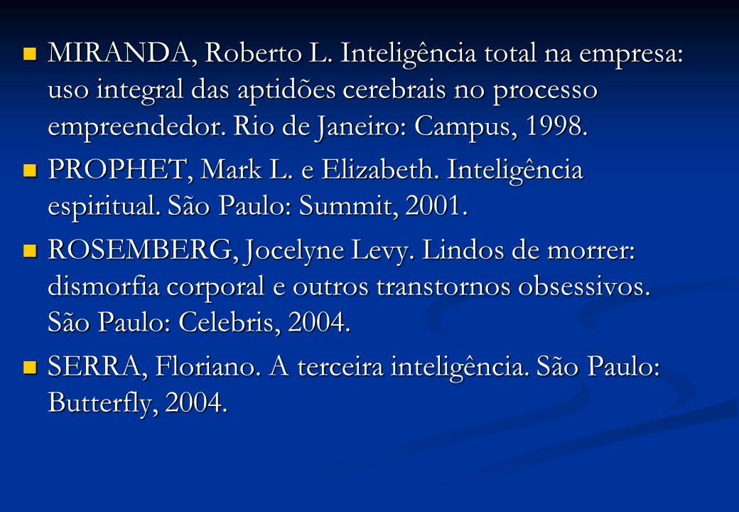 MIRANDA, Roberto L. Inteligência total na empresa: uso integral das aptidões cerebrais no processo empreendedor. Rio de Janeiro: Campus, 1998.