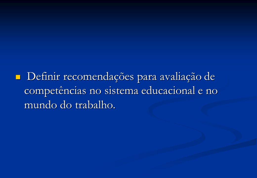 Definir recomendações para avaliação de competências no sistema educacional e no mundo do trabalho.