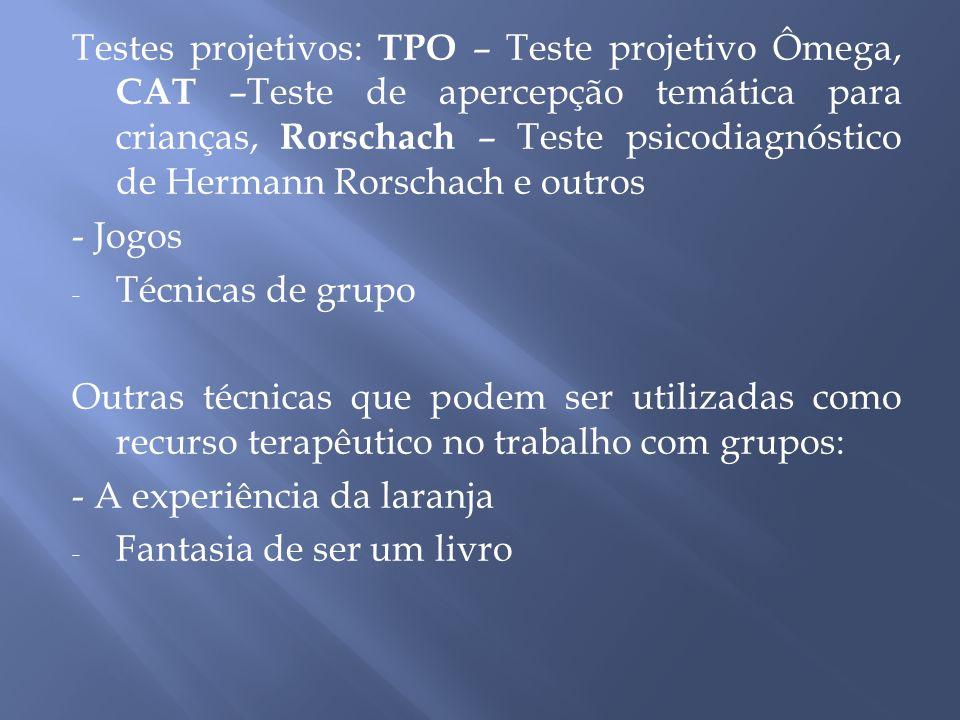 Testes projetivos: TPO – Teste projetivo Ômega, CAT –Teste de apercepção temática para crianças, Rorschach – Teste psicodiagnóstico de Hermann Rorschach e outros