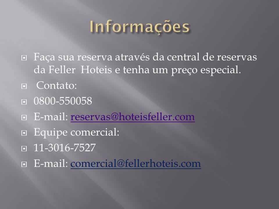 Informações Faça sua reserva através da central de reservas da Feller Hoteis e tenha um preço especial.